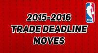 2015-2016シーズンのトレードデッドラインの動きをまとめています。